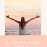 Become the woman you need to be to reach your goals