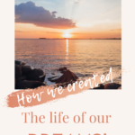 How we created the life of our dreams!